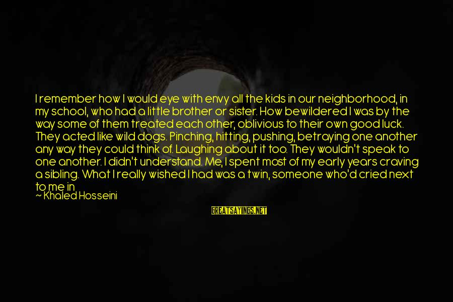 Little Brother And Sister Sayings By Khaled Hosseini: I remember how I would eye with envy all the kids in our neighborhood, in