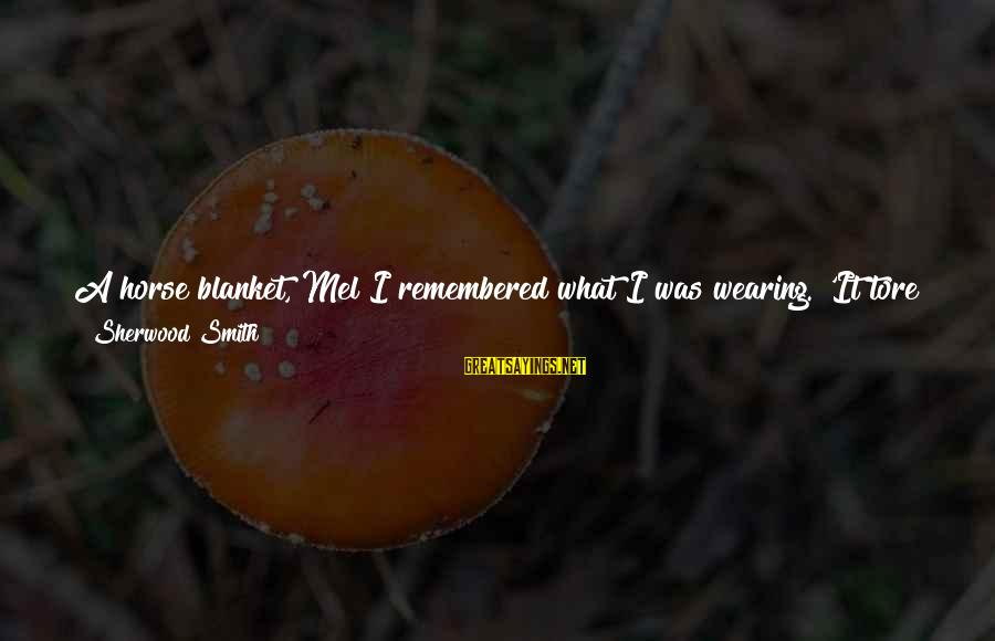 Little Brother And Sister Sayings By Sherwood Smith: A horse blanket, Mel?I remembered what I was wearing. 'It tore in half when Hrani