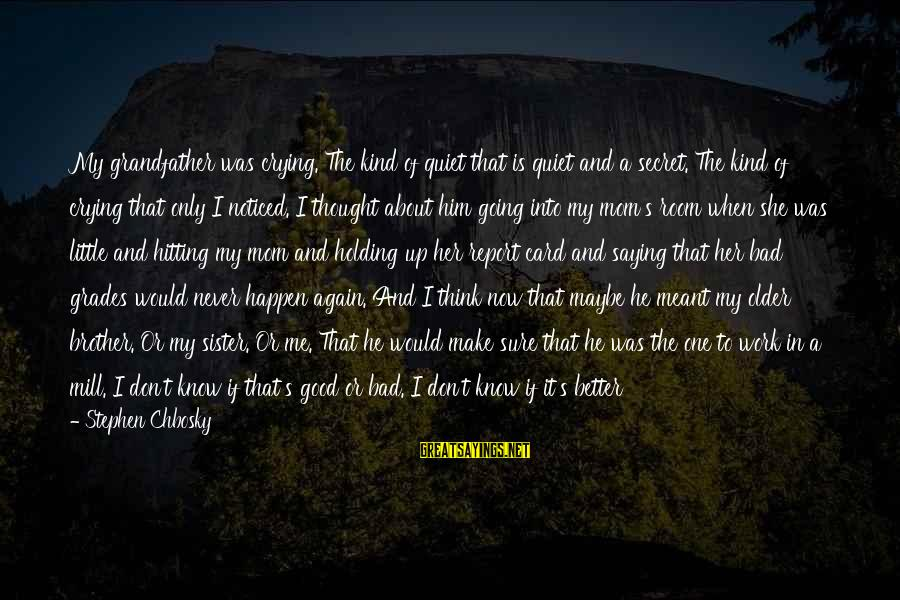 Little Brother And Sister Sayings By Stephen Chbosky: My grandfather was crying. The kind of quiet that is quiet and a secret. The