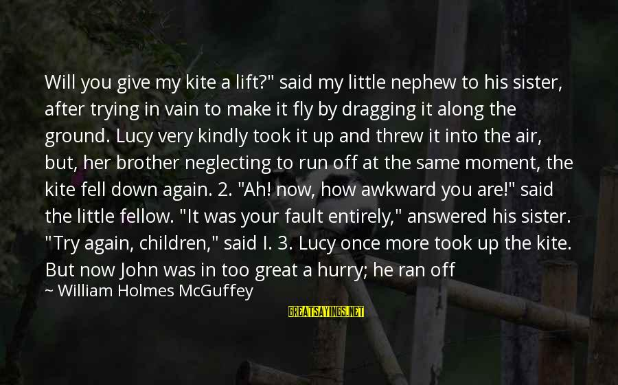 """Little Brother And Sister Sayings By William Holmes McGuffey: Will you give my kite a lift?"""" said my little nephew to his sister, after"""
