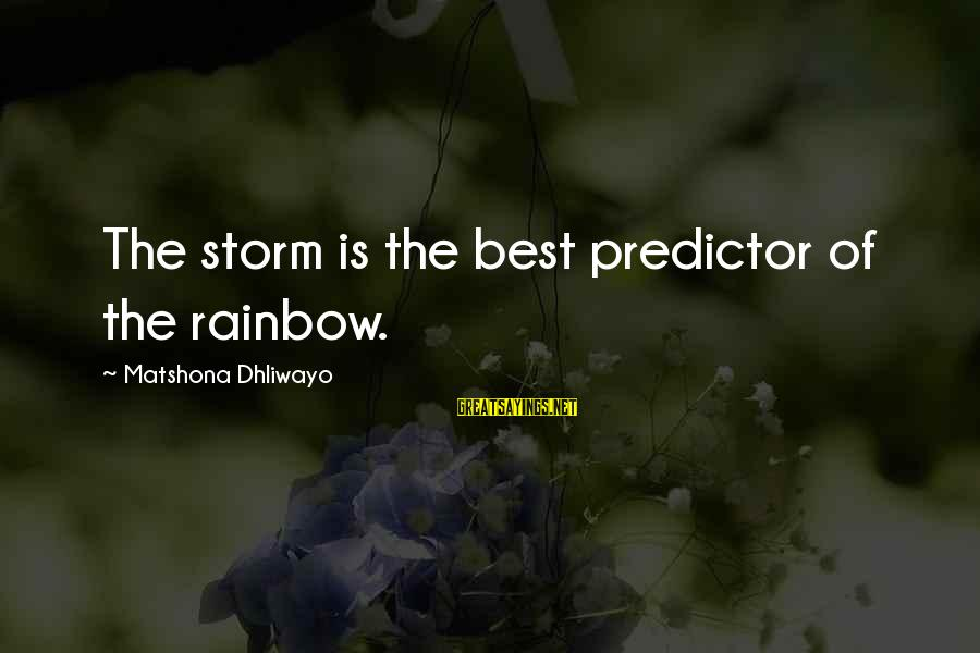 Little Helping Hands Sayings By Matshona Dhliwayo: The storm is the best predictor of the rainbow.