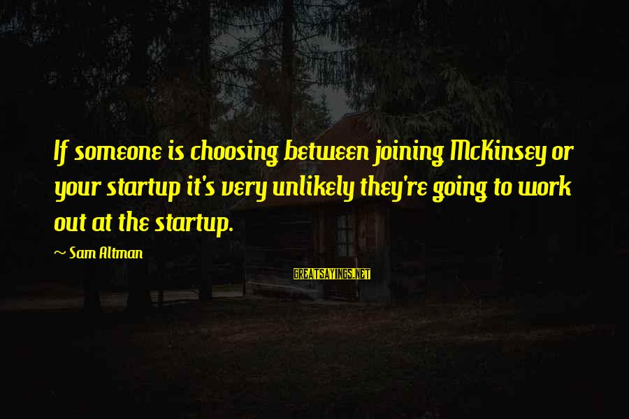 Little Helping Hands Sayings By Sam Altman: If someone is choosing between joining McKinsey or your startup it's very unlikely they're going