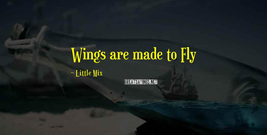 Little Mix Sayings: Wings are made to Fly