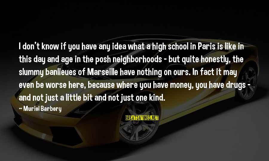 Little Muriel Sayings By Muriel Barbery: I don't know if you have any idea what a high school in Paris is