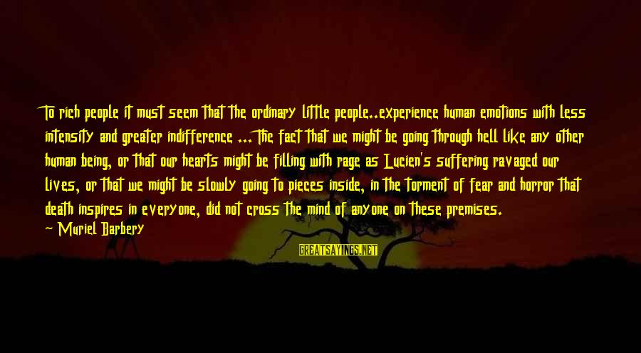 Little Muriel Sayings By Muriel Barbery: To rich people it must seem that the ordinary little people..experience human emotions with less