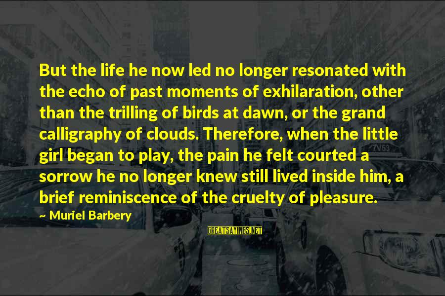 Little Muriel Sayings By Muriel Barbery: But the life he now led no longer resonated with the echo of past moments