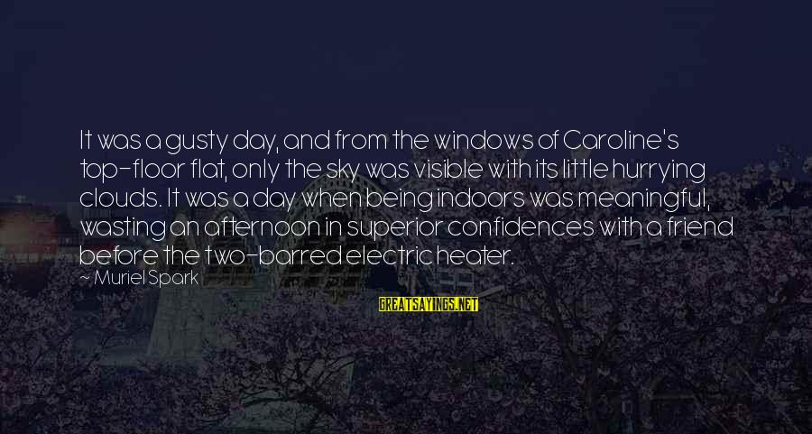 Little Muriel Sayings By Muriel Spark: It was a gusty day, and from the windows of Caroline's top-floor flat, only the