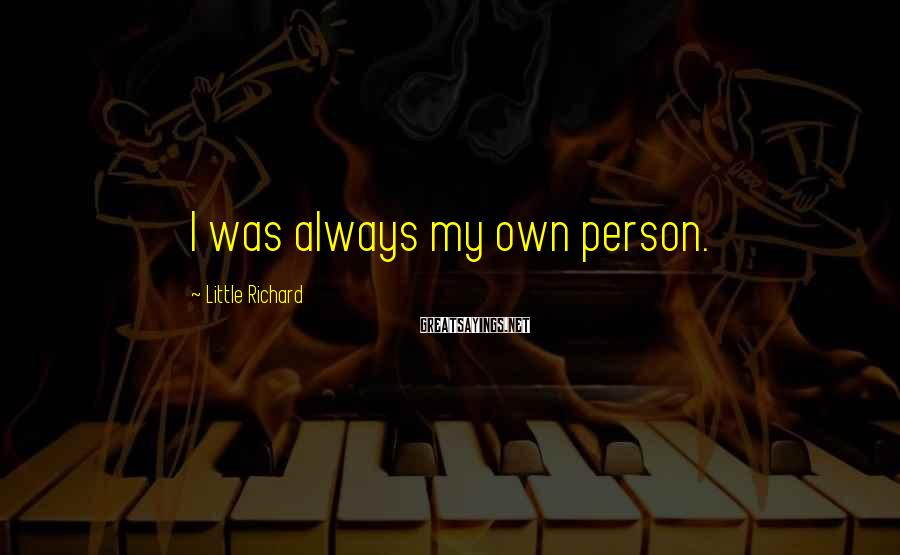 Little Richard Sayings: I was always my own person.