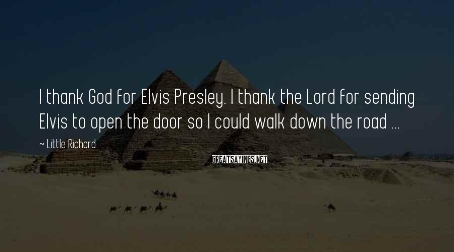 Little Richard Sayings: I thank God for Elvis Presley. I thank the Lord for sending Elvis to open