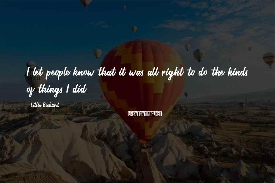 Little Richard Sayings: I let people know that it was all right to do the kinds of things