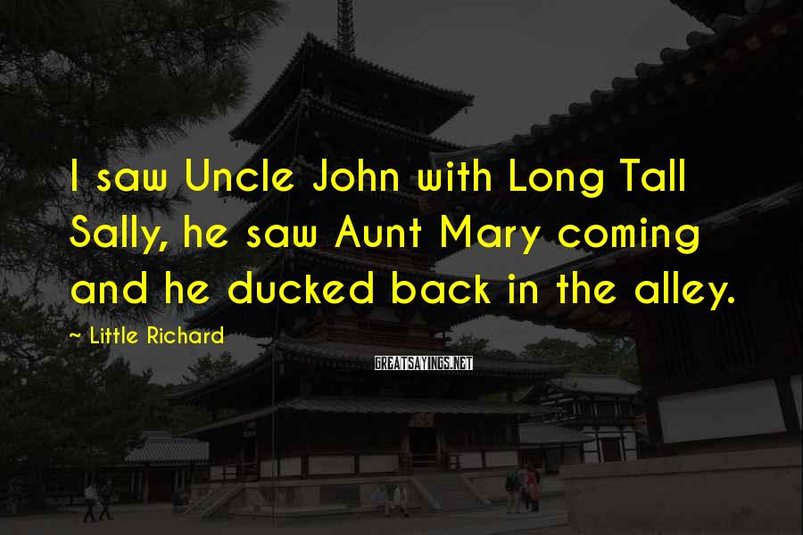 Little Richard Sayings: I saw Uncle John with Long Tall Sally, he saw Aunt Mary coming and he