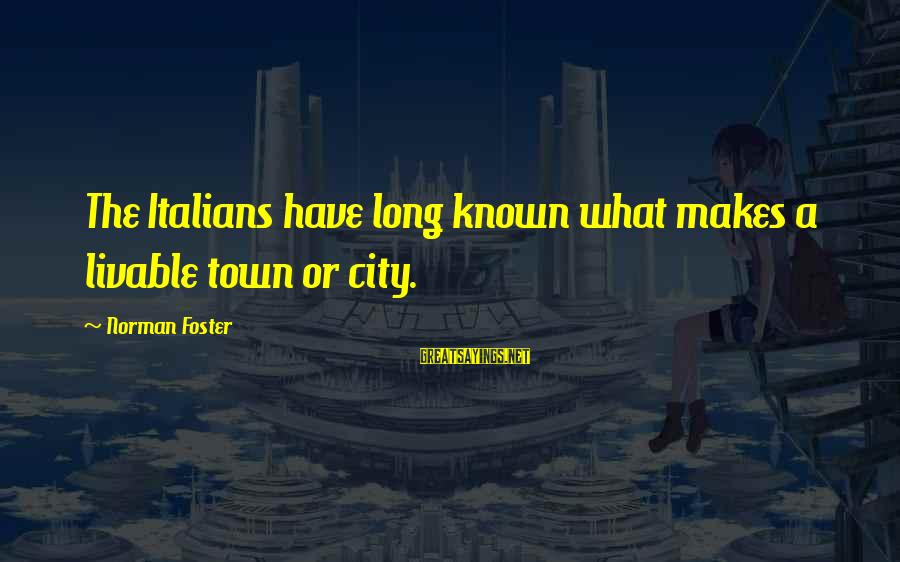Livable City Sayings By Norman Foster: The Italians have long known what makes a livable town or city.