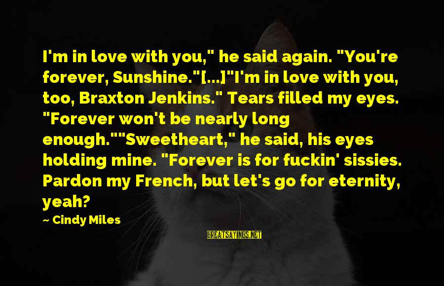 """Liv'd Sayings By Cindy Miles: I'm in love with you,"""" he said again. """"You're forever, Sunshine.""""[...]""""I'm in love with you,"""