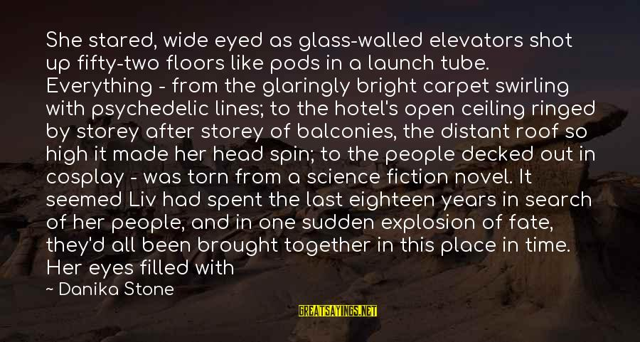Liv'd Sayings By Danika Stone: She stared, wide eyed as glass-walled elevators shot up fifty-two floors like pods in a