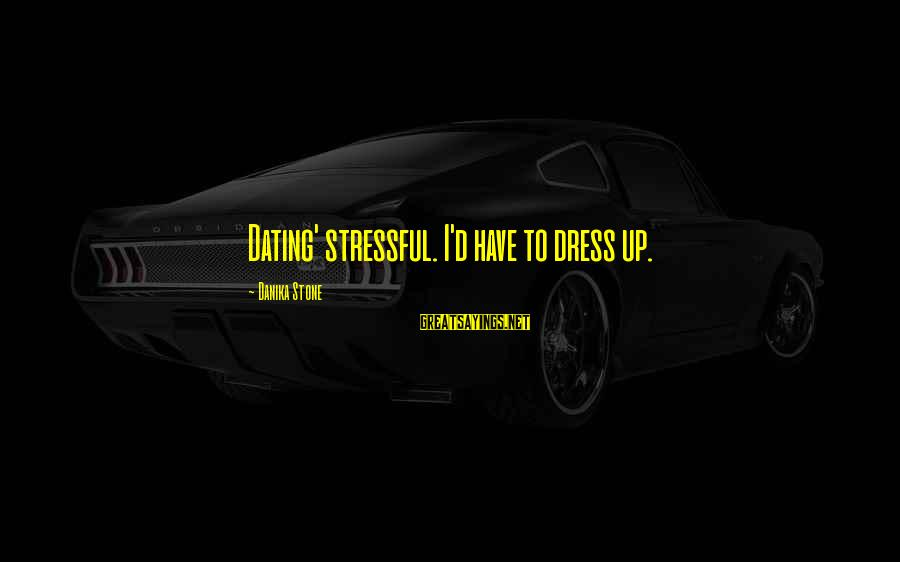 Liv'd Sayings By Danika Stone: Dating' stressful. I'd have to dress up.