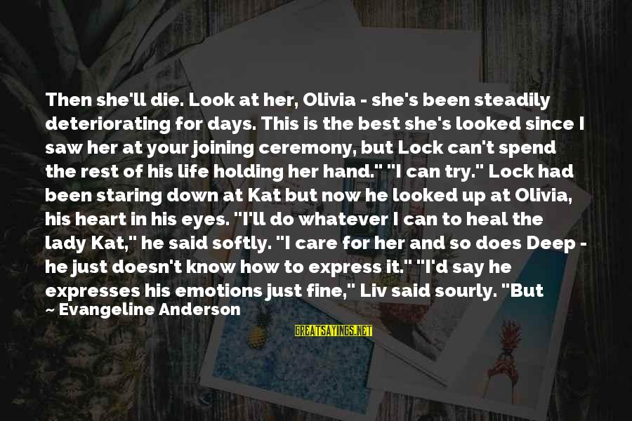 Liv'd Sayings By Evangeline Anderson: Then she'll die. Look at her, Olivia - she's been steadily deteriorating for days. This
