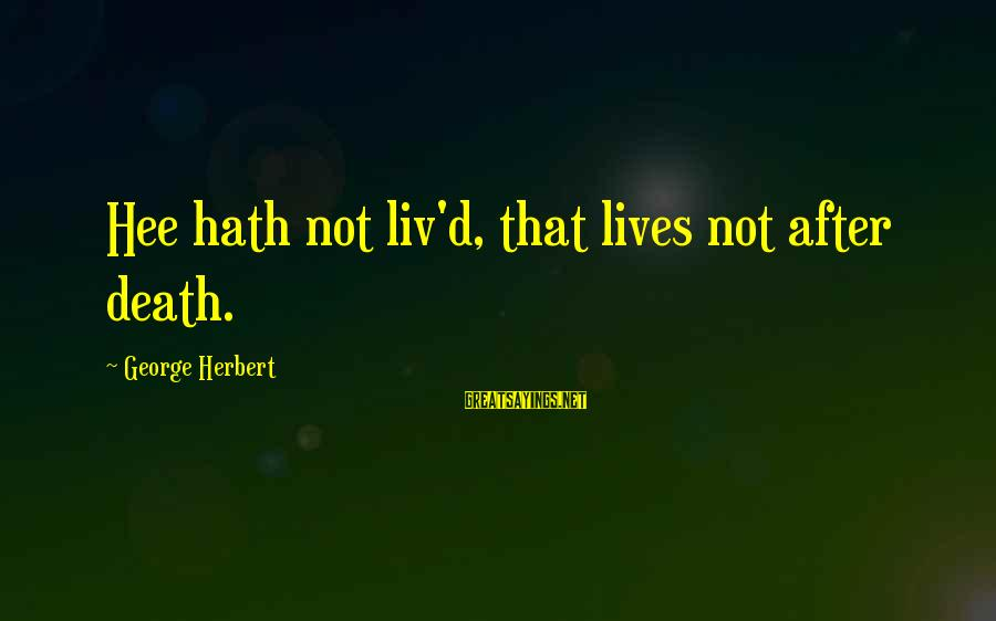 Liv'd Sayings By George Herbert: Hee hath not liv'd, that lives not after death.