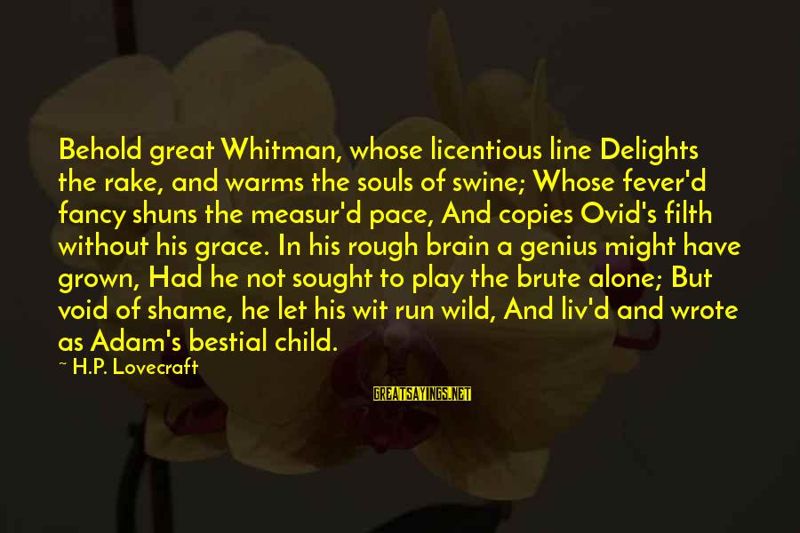 Liv'd Sayings By H.P. Lovecraft: Behold great Whitman, whose licentious line Delights the rake, and warms the souls of swine;