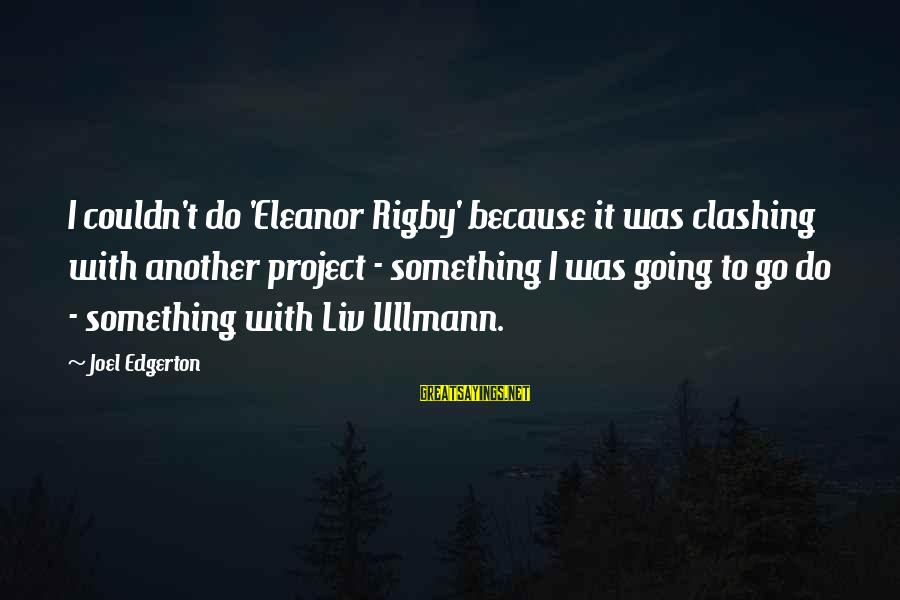 Liv'd Sayings By Joel Edgerton: I couldn't do 'Eleanor Rigby' because it was clashing with another project - something I