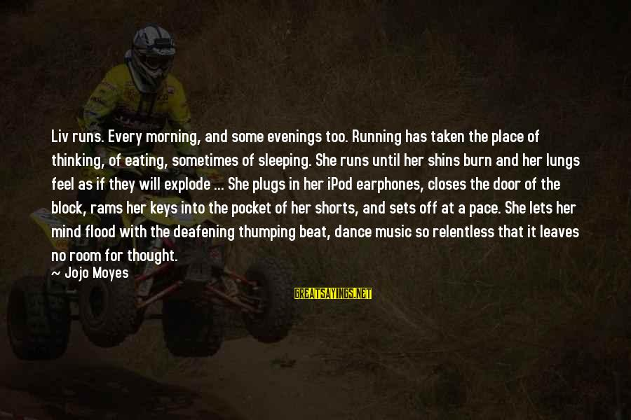 Liv'd Sayings By Jojo Moyes: Liv runs. Every morning, and some evenings too. Running has taken the place of thinking,
