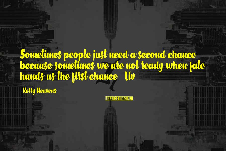 Liv'd Sayings By Kerry Heavens: Sometimes people just need a second chance because sometimes we are not ready when fate