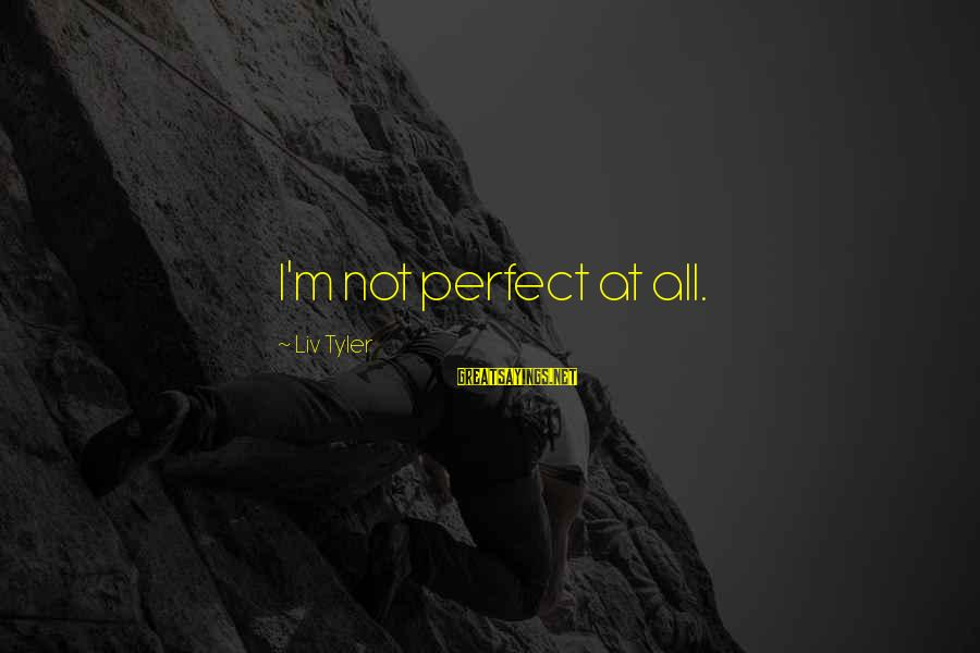 Liv'd Sayings By Liv Tyler: I'm not perfect at all.