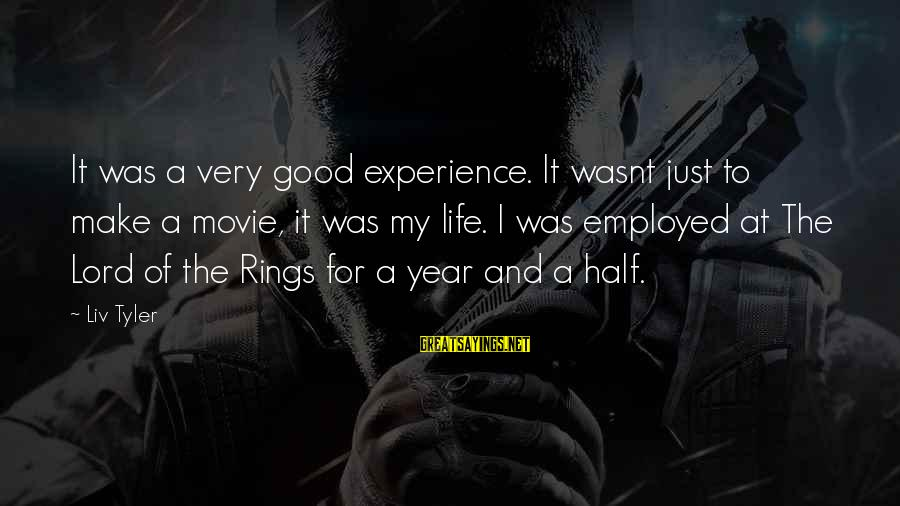 Liv'd Sayings By Liv Tyler: It was a very good experience. It wasnt just to make a movie, it was