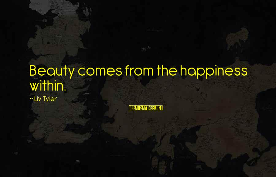Liv'd Sayings By Liv Tyler: Beauty comes from the happiness within.