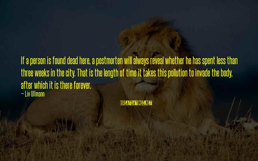 Liv'd Sayings By Liv Ullmann: If a person is found dead here, a postmorten will always reveal whether he has