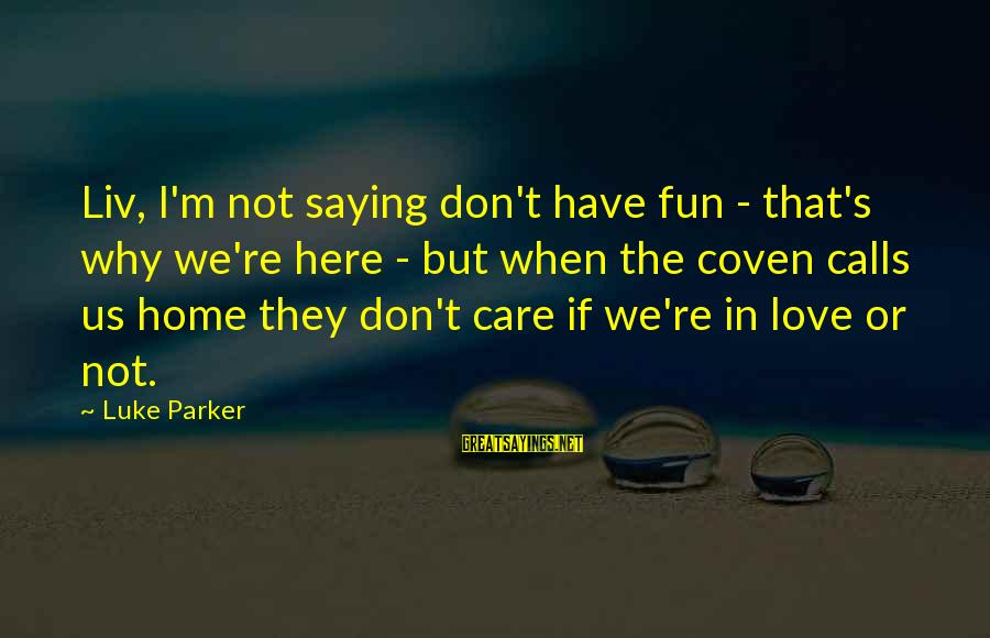 Liv'd Sayings By Luke Parker: Liv, I'm not saying don't have fun - that's why we're here - but when