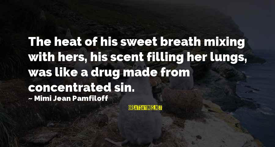 Liv'd Sayings By Mimi Jean Pamfiloff: The heat of his sweet breath mixing with hers, his scent filling her lungs, was