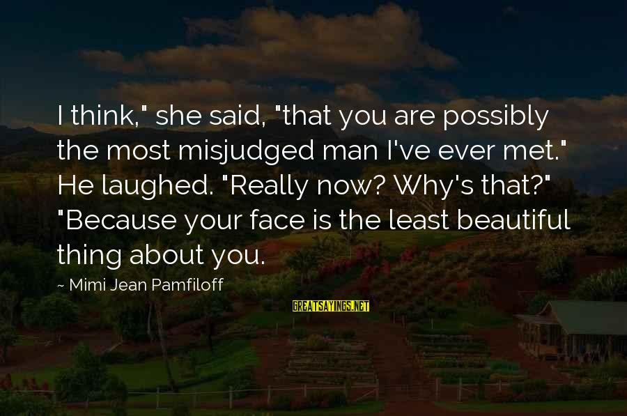 """Liv'd Sayings By Mimi Jean Pamfiloff: I think,"""" she said, """"that you are possibly the most misjudged man I've ever met."""""""