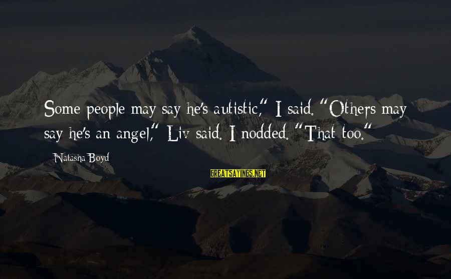"""Liv'd Sayings By Natasha Boyd: Some people may say he's autistic,"""" I said. """"Others may say he's an angel,"""" Liv"""