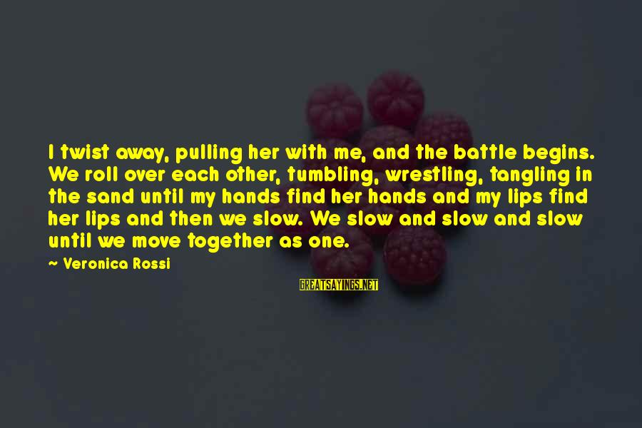 Liv'd Sayings By Veronica Rossi: I twist away, pulling her with me, and the battle begins. We roll over each