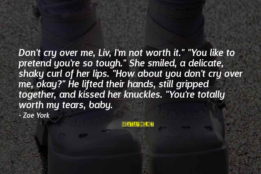 """Liv'd Sayings By Zoe York: Don't cry over me, Liv, I'm not worth it."""" """"You like to pretend you're so"""
