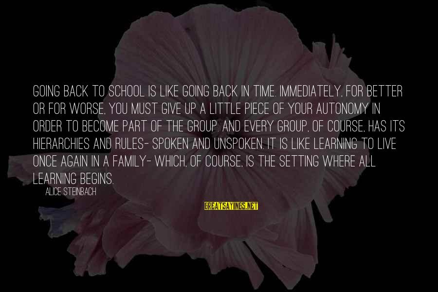 Live A Little Better Sayings By Alice Steinbach: Going back to school is like going back in time. Immediately, for better or for