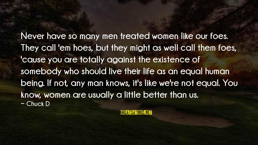 Live A Little Better Sayings By Chuck D: Never have so many men treated women like our foes. They call 'em hoes, but