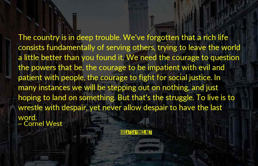 Live A Little Better Sayings By Cornel West: The country is in deep trouble. We've forgotten that a rich life consists fundamentally of