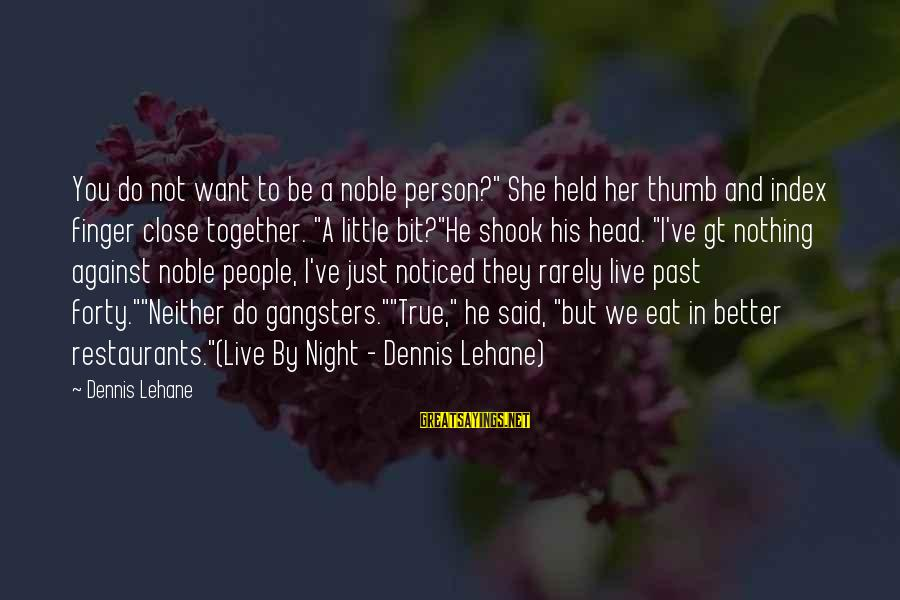 """Live A Little Better Sayings By Dennis Lehane: You do not want to be a noble person?"""" She held her thumb and index"""