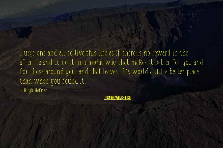 Live A Little Better Sayings By Hugh Hefner: I urge one and all to live this life as if there is no reward