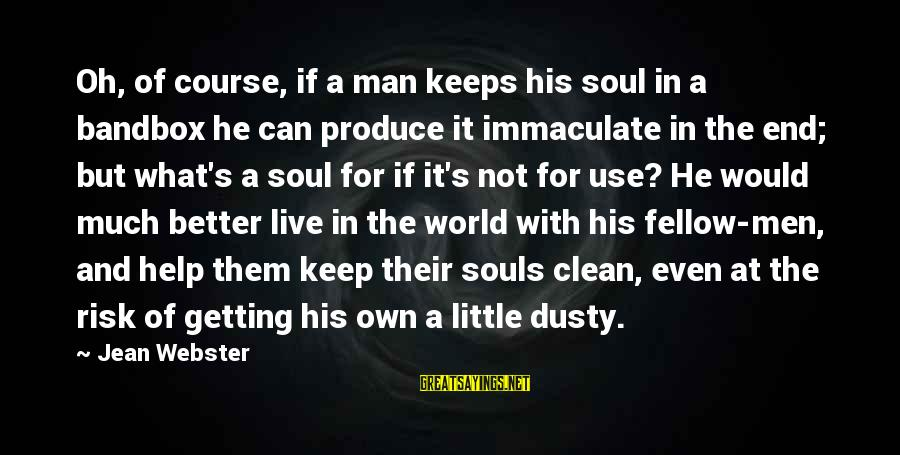 Live A Little Better Sayings By Jean Webster: Oh, of course, if a man keeps his soul in a bandbox he can produce