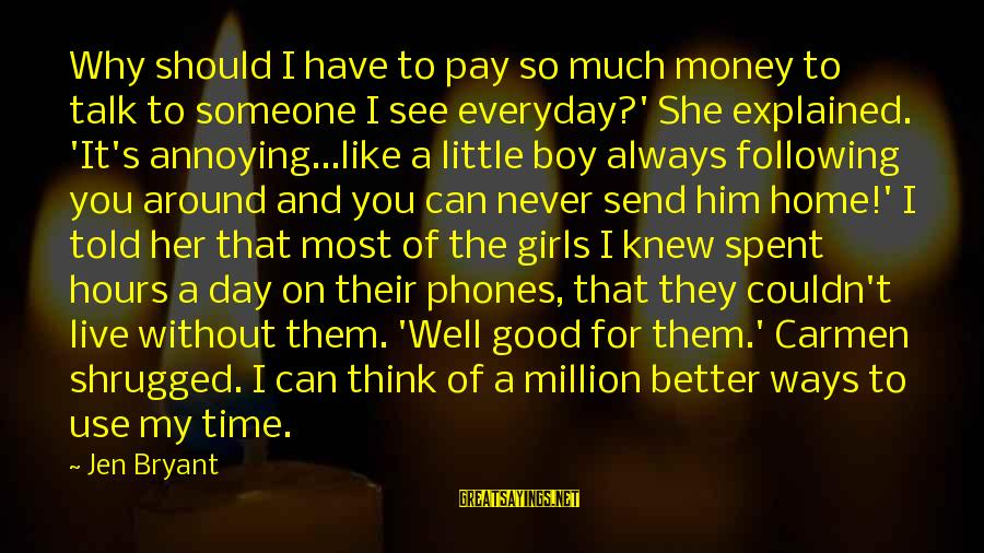 Live A Little Better Sayings By Jen Bryant: Why should I have to pay so much money to talk to someone I see
