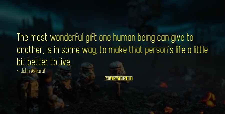 Live A Little Better Sayings By John Assaraf: The most wonderful gift one human being can give to another, is in some way,