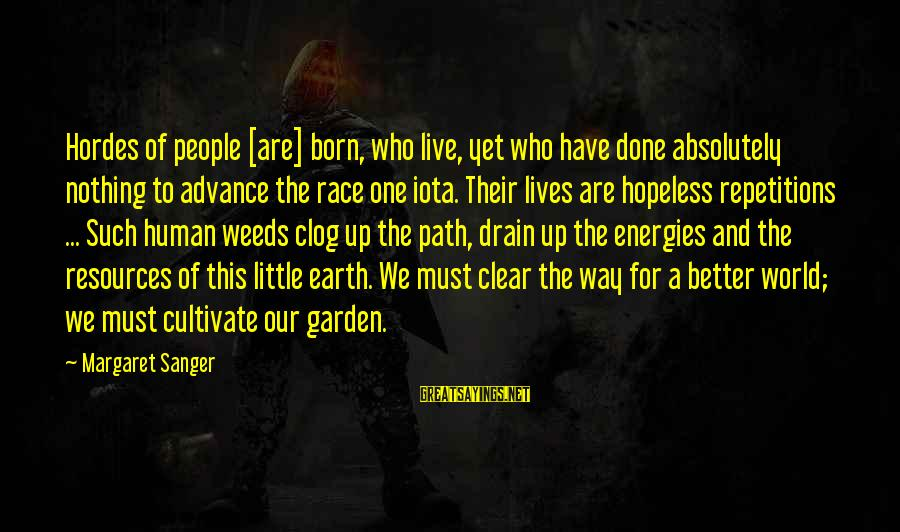 Live A Little Better Sayings By Margaret Sanger: Hordes of people [are] born, who live, yet who have done absolutely nothing to advance