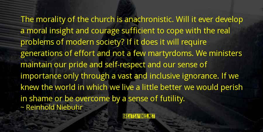 Live A Little Better Sayings By Reinhold Niebuhr: The morality of the church is anachronistic. Will it ever develop a moral insight and