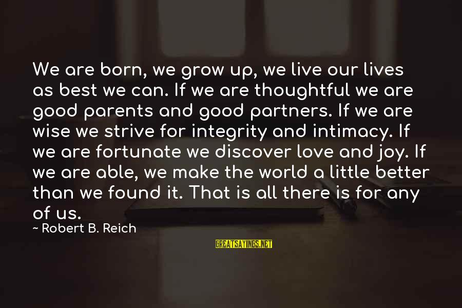 Live A Little Better Sayings By Robert B. Reich: We are born, we grow up, we live our lives as best we can. If