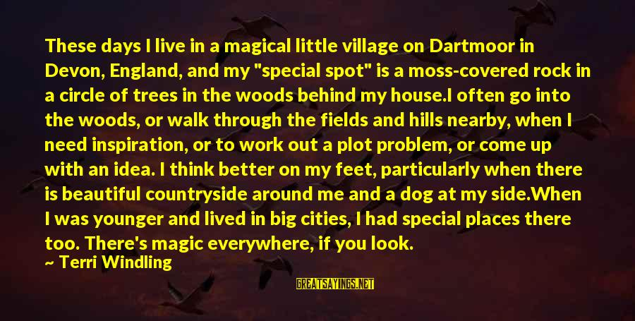Live A Little Better Sayings By Terri Windling: These days I live in a magical little village on Dartmoor in Devon, England, and