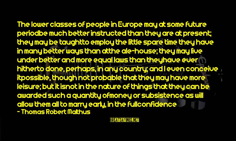 Live A Little Better Sayings By Thomas Robert Malthus: The lower classes of people in Europe may at some future periodbe much better instructed