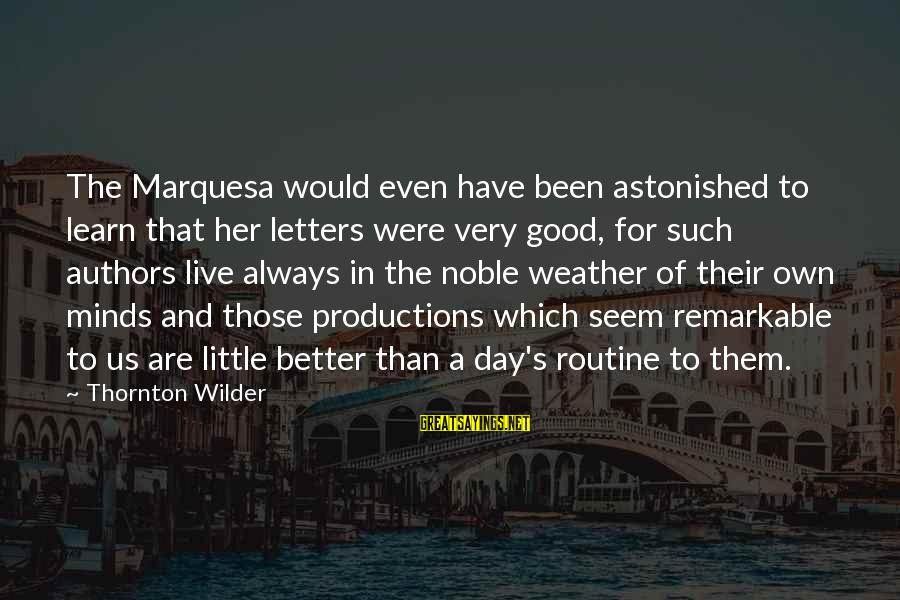 Live A Little Better Sayings By Thornton Wilder: The Marquesa would even have been astonished to learn that her letters were very good,