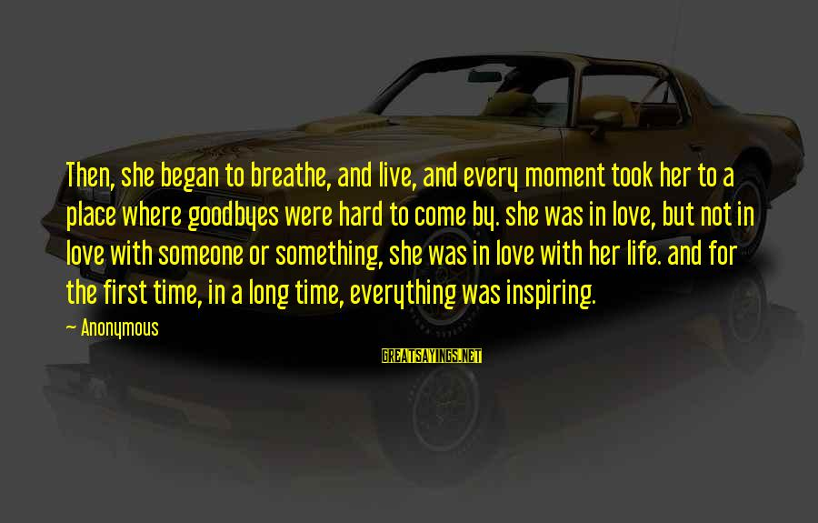 Live For Something Sayings By Anonymous: Then, she began to breathe, and live, and every moment took her to a place